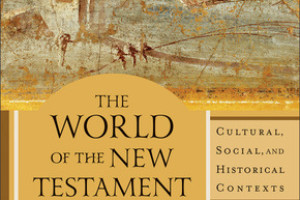 Review of The World of the New Testament edited by Joel Green and Lee Martin McDonald
