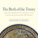 Review of The Birth of the Trinity by Matthew W. Bates