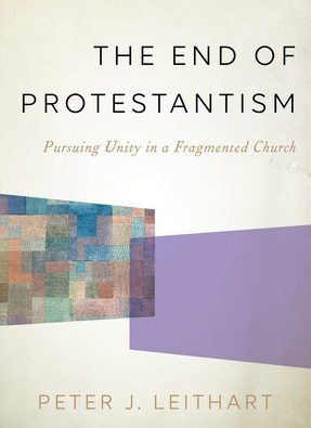 "Is This the ""End of Protestantism?"" A Review of Peter Leithart's Latest Book on Church Unity"
