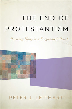 """Is This the """"End of Protestantism?"""" A Review of Peter Leithart's Latest Book on Church Unity"""