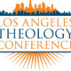 Some Reflections on the Los Angeles Theology Conference 2017